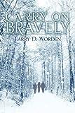 Carry on Bravely, Larry Dean Worden, 1619961466