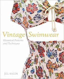 Vintage Swimwear Historical Patterns And Techniques Jill Salen 9781849940610 Amazon Books