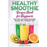 HEALTHY SMOOTHIE RECIPES BOOK FOR BEGINNERS: Easy Mix-and-Match Smoothie Recipes...