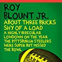 About Three Bricks Shy of a Load: A Highly Irregular Lowdown on the Year the Pittsburgh Steelers Were Super but Missed the Bowl Audiobook by Roy Blount Jr. Narrated by Ben Bartolone