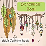 Bohemian Soul: Adult Coloring Book: A coloring book for the wild at heart and free in mind (Bohemian Adult Coloring Books)
