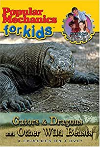 Popular Mechanics for Kids: Gators and Dragons and Other Wild Beasts