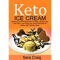 Keto Ice Cream: Delicious and Healthy Keto-Friendly, Glutten Free, Low Carb, Low Sugar Ice Cream Recipes for Paleo and…