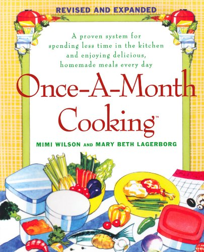 Once-A-Month Cooking: A Proven System for Spending Less Time in the Kitchen and Enjoying Delicious, Homemade Meals Every Day by Mary Beth Lagerborg, Mimi Wilson