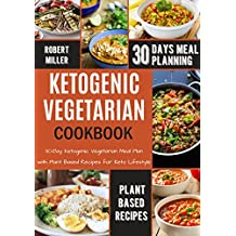 Ketogenic Vegetarian Cookbook: 30-Day Ketogenic Vegetarian Meal Plan, with Plant Based Recipes for Keto Lifestyle
