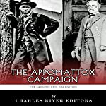 The Greatest Civil War Battles: The Appomattox Campaign |  Charles River Editors,J.D. Mitchell