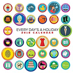 """Celebrate every single day with a purpose with this Every Day's A Holiday calendar! From Bubble Bath Day to National Dog Day you will always have a good reason to throw a party. This 2018, 12"""""""" x 12"""""""" wall calendar is a top-selling format and..."""