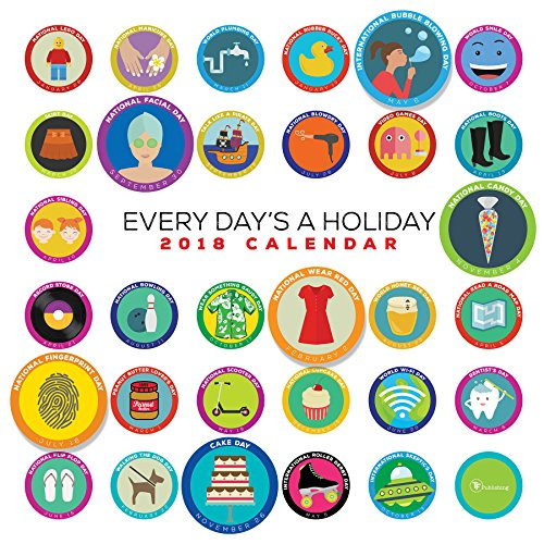 2018 Every Day's A Holiday Wall Calendar (Random Holidays For Everyday Of The Year)