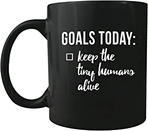 Goals Today: Keep the Tiny Humans Alive - Ceramic Coffee Mug - Makes a Great Gift under $15 for Parents! (Black)