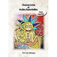 Chamanisme et Huiles Essentielles: Avec son CD (French Edition)