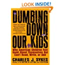 Dumbing Down Our Kids: Why American Children Feel Good About Themselves But Can't Read, Write, or Add