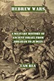 Hebrew Wars: A Military History of Ancient Israel from Abraham to Judges