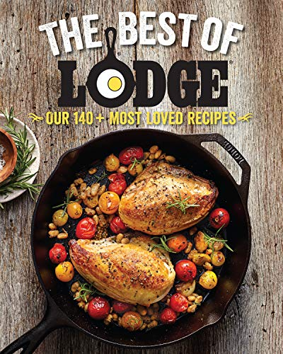 The Best of Lodge: Our 140+ Most Loved Recipes by The Lodge Company