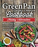 Our GreenPan Ceramic Cookware Cookbook: 99 Healthy Authentic Recipes for Your GreenLife Non Stick Thermolon Fry Pan (Smart Easy Healthy Lifestyle Recipes for Nutritious Stove Top Cooking) (Volume 1)