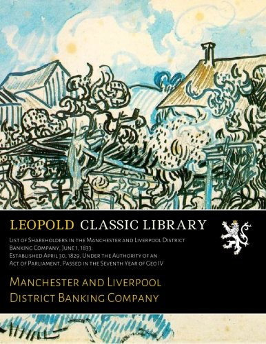 Download List of Shareholders in the Manchester and Liverpool District Banking Company, June 1, 1833: Established April 30, 1829, Under the Authority of an Act ... Passed in the Seventh Year of Geo IV PDF ePub fb2 book
