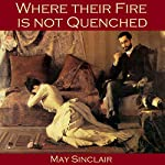 Where their Fire is not Quenched | May Sinclair