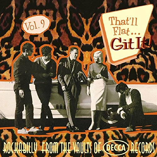 That'll Flat Git It! Vol. 9: Rockabilly From The Vaults Of Decca Records