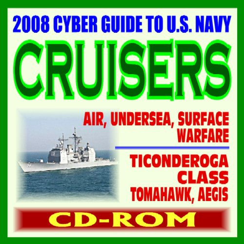 2008 Cyber Guide to U.S. Navy Cruisers - Ticonderoga Class, AEGIS, Tomahawk, Air, Undersea, Surface Warfare - plus Historic Battleships Coverage, Comprehensive Information and Photo Galleries (CD-ROM) (Ticonderoga Class Cruiser)