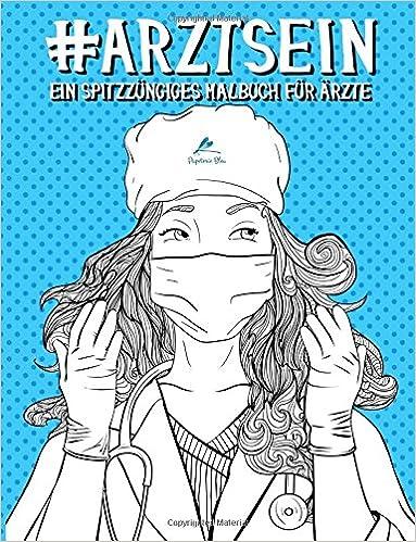 Arzt Sein: Ein spitzzüngiges Malbuch für Ärzte: Ein einzigartiges ...