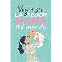 Voy a ser la mejor mamá del mundo. Diario de mi embarazo.: (Spanish) Regalo original para mamás embarazadas. Agenda…