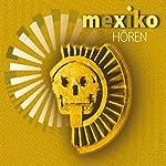 Mexiko hören: Eine musikalisch illustrierte Reise durch die Kultur und Geschichte Mexikos von den voreuropäischen Kulturen bis heute | Antje Hinz