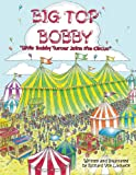 """Big Top Bobby: """"little Bobby Turner Joins The Circus"""""""