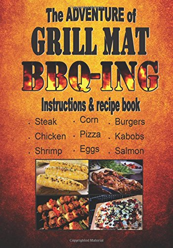 The Adventures of Grill Mat BBQ-ING: Instructions and Recipes for successful grill mat barbecuing!