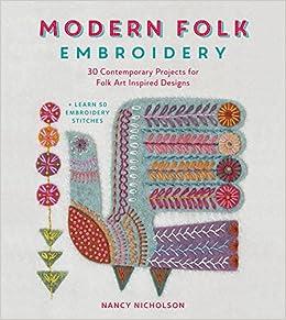 Modern Folk Embroidery 30 Contemporary Projects For Folk Art Inspired Designs Nancy Nicholson 9781446306291 Amazon Com Books