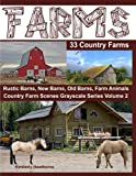Farms 33 Country Farms Grayscale Adult Coloring Book: Country Farm Scenes with Rustic Barns, New Barns, Old Barns, Tractors, Horses and Other Farm Animals (Country Farm Scenes Grayscale) (Volume 2)