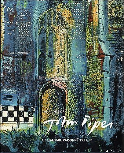 The Prints of John Piper Quality and Experiment A Catalogue Raisonn/é 1923-91
