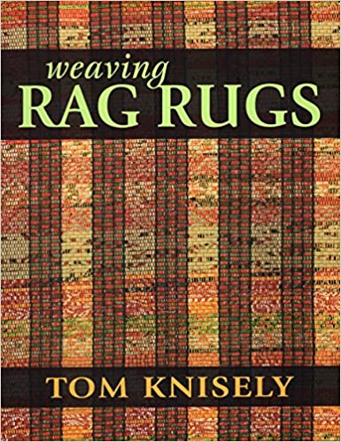 Weaving Rag Rugs: New Approaches In Traditional Rag Weaving: Tom Knisely:  0884300253690: Amazon.com: Books