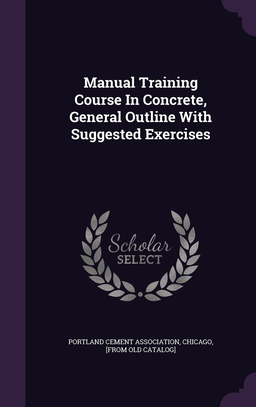 manual training course in concrete general outline with suggested rh amazon com Portland Cement Association PDF Portland Cement Association PDF