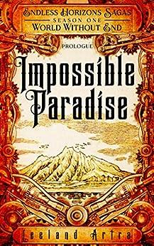 Impossible Paradise: Endless Horizons Sagas, Season One Prologue by [Artra, Leeland]
