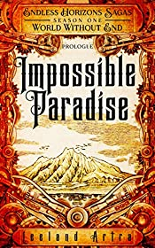 Impossible Paradise: Endless Horizons Sagas, Season One World Without End (A series of short gaslamp steampunk adventures books exploring a magic future world Book 1)
