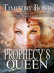 Prophecy's Queen: An Epic Fantasy: Prequel to The Triadine Saga