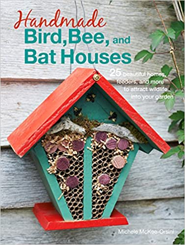 Bee Handmade Bird feeders and more to attract wildlife into your garden and Bat Houses: 25 beautiful homes