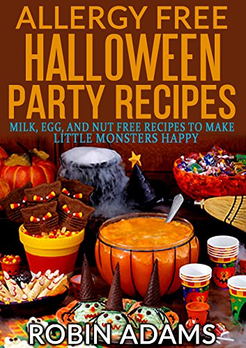 Allergy Free Halloween Party Recipes: Milk, Egg, and Nut Free Recipes to Make Little Monsters Happy -