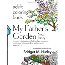 Adult Coloring Book: My Father's Garden, Somerset, NJ: pen and ink drawings to help reduce stress and create your private gardens and personal sanctuaries