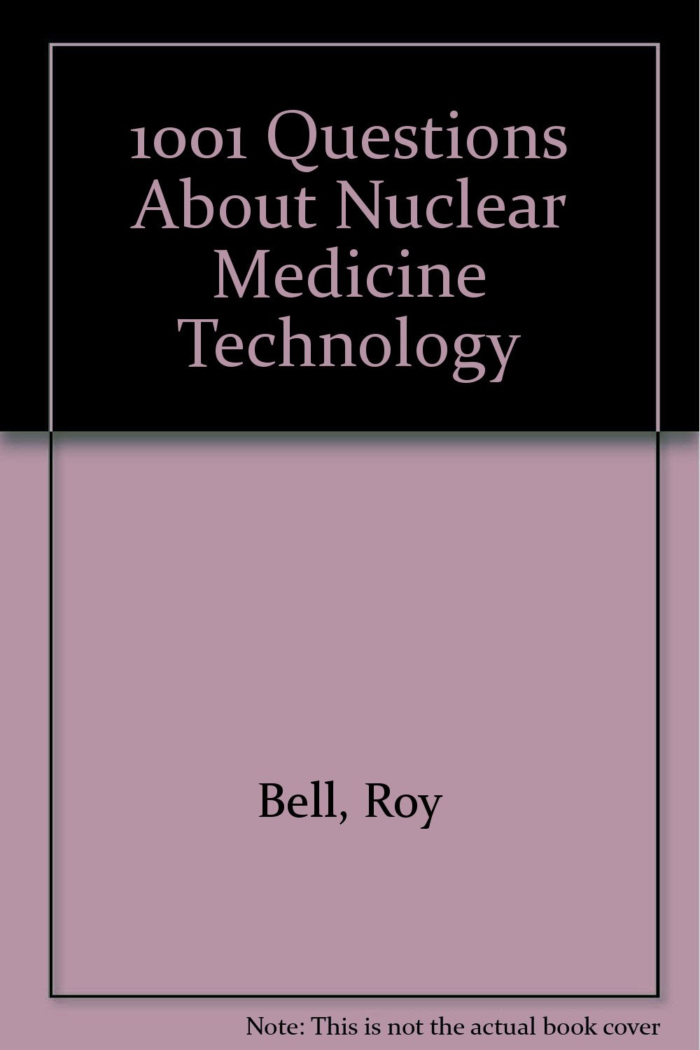1001 Questions About Nuclear Medicine Technology: Roy Bell, John E. Rapp:  9780839117568: Amazon.com: Books