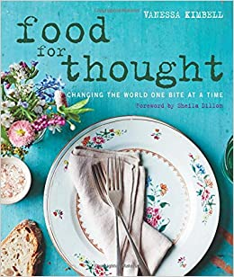 Food for thought changing the world one bite at a time amazon food for thought changing the world one bite at a time amazon vanessa kimbell 9780857832719 books forumfinder Image collections