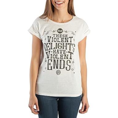 Westworld These Violent Delights Have Violent Ends Women's White T Shirt Tee Shirt