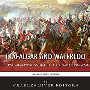 Trafalgar and Waterloo: The Two Most Important Battles of the Napoleonic Wars Audiobook