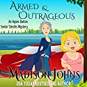 Armed and Outrageous: An Agnes Barton Mystery , Book 1 Audiobook by Madison Johns Narrated by Toni Orans