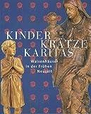Kinder, Kratze, Karitas : Waisenhauser in der Fruhen Neuzeit, , 3447063343