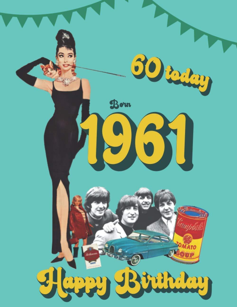 Born 1961, 60 today Happy Birthday: 60th birthday trivia & fact ...