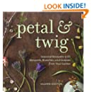 Petal & Twig: Seasonal Bouquets with Blossoms, Branches, and Grasses from Your Garden