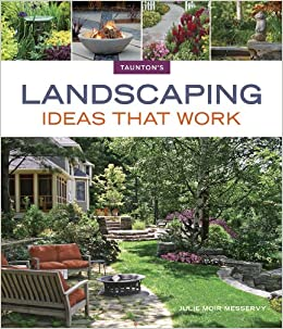 Landscaping Ideas that Work (Taunton's Ideas That Work): Julie Moir  Messervy: 9781600857805: Amazon.com: Books