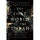 The Lost World of the Torah: Law as Covenant and Wisdom in Ancient Context (The Lost World Series, Volume 6)