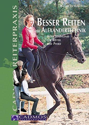 Besser reiten mit der Alexandertechnik: Mehr Harmonie für Reiter und Pferd (Cadmos Reiterpraxis)