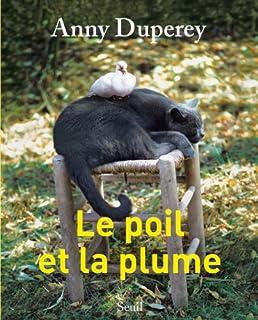 Le poil et la plume  : récit, Duperey, Anny